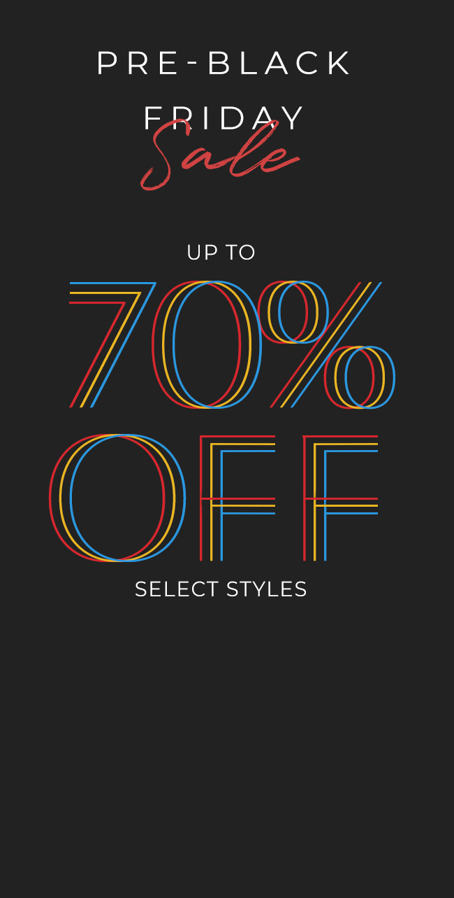 Pre-Black Friday Sale - Up to 70% Off Select Styles