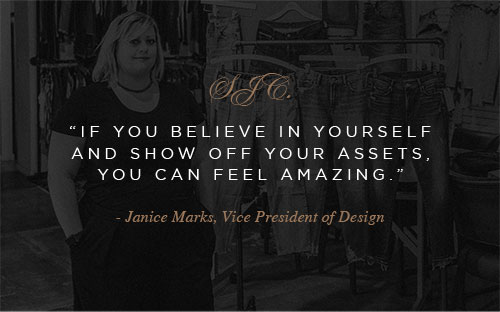 "Silver Jeans Co. - ""If you believe in yourself and show off your assets, you can feel amazing."" - Janice Marks, Vice President of Design"